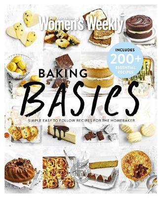 Baking Basics: Simple Easy To Follow Recipes For The Home Baker