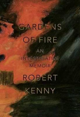 Gardens of Fire: Aninvestigativememoir