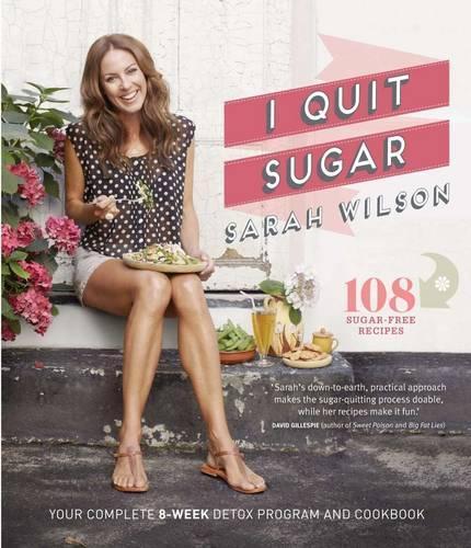 I Quit Sugar: The Complete Plan andRecipeBook