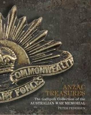 ANZAC Treasures: The Gallipoli Collection of the AustralianWarMemorial