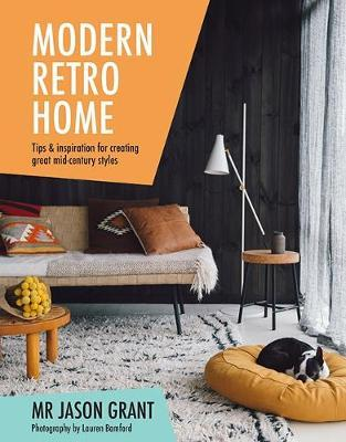 Modern Retro Home: Tips & inspiration for creating greatmid-centurystyles
