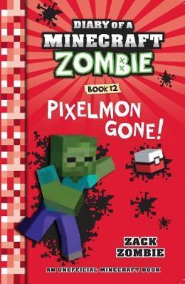 Pixelmon Gone! (Diary of a Minecraft Zombie, Book 12) by Zack Zombie