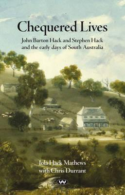 Chequered Lives: John Barton Hack and Stephen Hack and the early days of South Australia