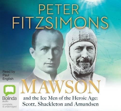 Mawson: And the Ice Men of the Heroic Age - Scott, ShackeltonandAmundsen