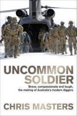 Uncommon Soldier: Brave, Compassionate and Tough, the Making of Australia'sModernDiggers