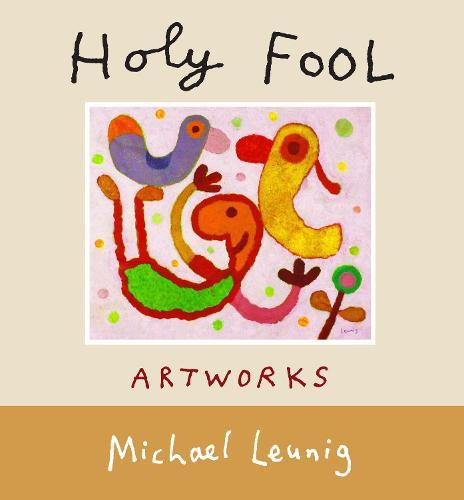 Holy Fool: The pictures of Michael Leunig