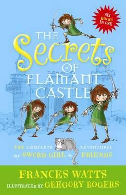 The Secrets of Flamant Castle: The complete adventures of Sword Girlandfriends
