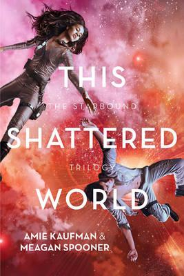 This Shattered World (The Starbound trilogy, Book 2)