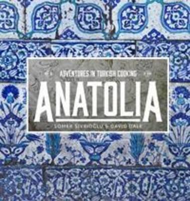 Anatolia: Adventures inTurkishCooking