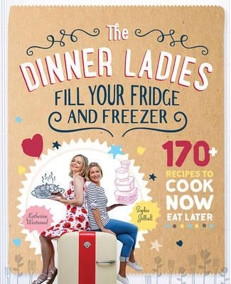 The Dinner Ladies: 170+ Recipes to Cook Now,EatLater