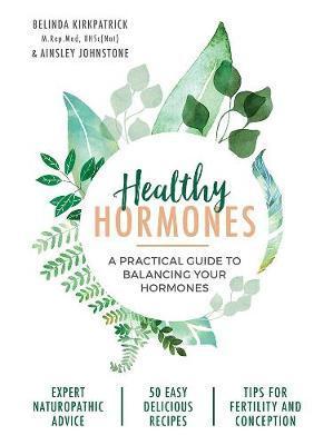Healthy Hormones: A Practical Guide to BalancingYourHormones