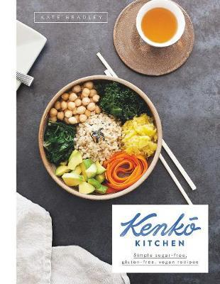 Kenko Kitchen: Plant-Based, Gluten-Free Recipes for Every Day