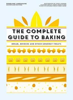 The Complete Guide to Baking: Bread, brioche and other gourmet treats