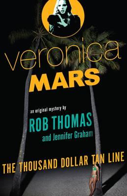The Thousand Dollar Tan Line: Veronica Mars 1: An Original Mystery by Rob Thomas