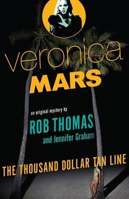 The Thousand Dollar Tan Line: Veronica Mars 1: An Original Mystery byRobThomas