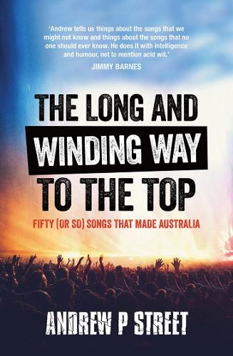 The Long and Winding Way to the Top: Fifty (or So) Songs ThatMadeAustralia