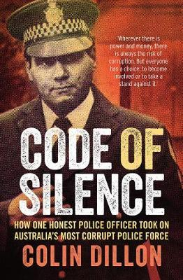 Code of Silence: How One Honest Police Officer Took on Australia's Most CorruptPoliceForce