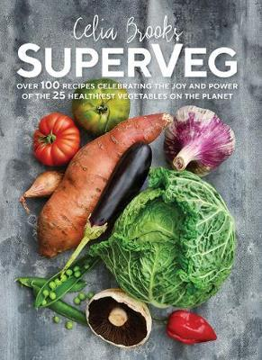 SuperVeg: The Joy and Power of the 25 Healthiest Vegetables onthePlanet