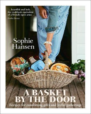 A Basket by the Door: Recipes for Comforting Gifts andJoyfulGatherings