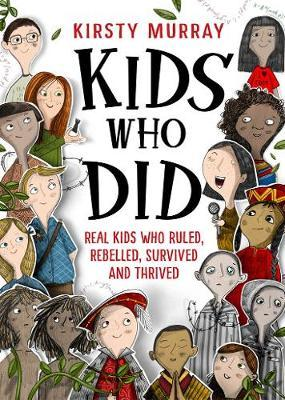 Kids Who Did: Real Kids Who Ruled, Rebelled, Survived and Thrived