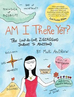 Am I There Yet?: The Loop-De-Loop, Zigzagging JourneytoAdulthood