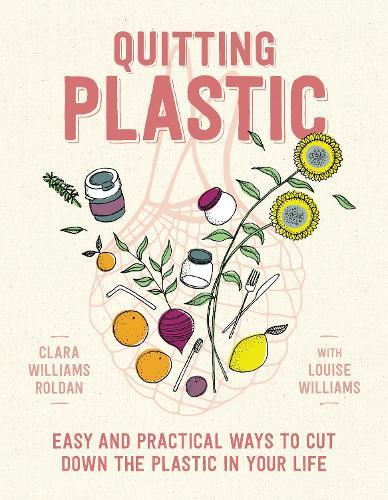 Quitting Plastic: Easy and practical ways to cut down the plastic in your life