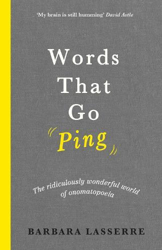 Words That Go Ping: The Ridiculously Wonderful World of Onomatopoeia