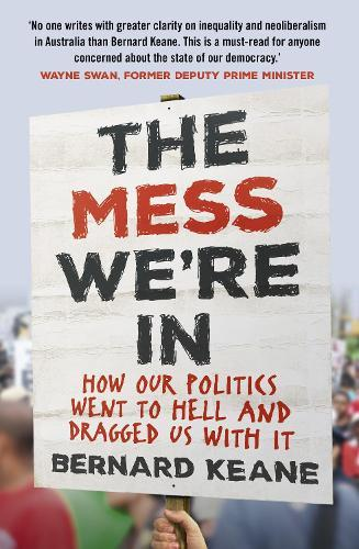 The Mess We're In: How Our Politics Went to Hell and Dragged UswithIt