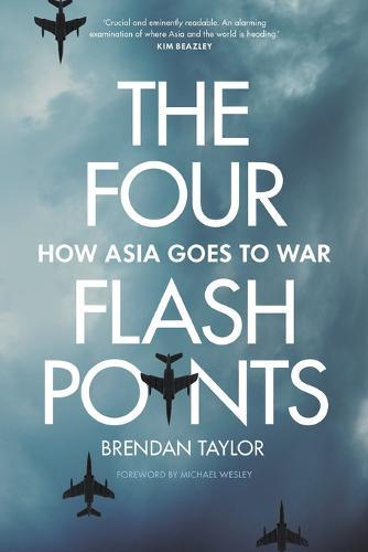 The Four Flashpoints: How Asia GoestoWar