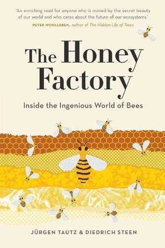 The Honey Factory: Inside the Ingenious WorldofBees