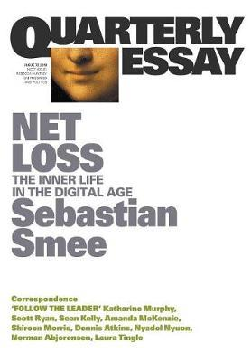 Quarterly Essay 72: Net Loss - The Inner Life in theDigitalAge