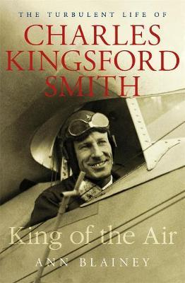 King of the Air: The Turbulent Life of CharlesKingsfordSmith
