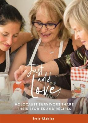 Just Add Love:  Holocaust Survivors Share their StoriesandRecipes