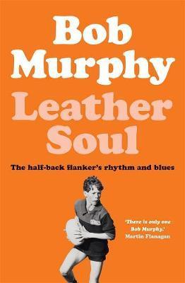 Leather Soul: A Half-back Flanker's RhythmandBlues