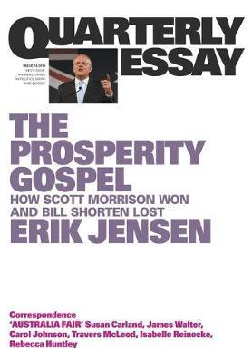 Quarterly Essay 74: The Prosperity Gospel -- How Scott Morrison Won and BillShortenLost