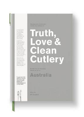 Truth, Love & Clean Cutlery:A New Way of Choosing Where to Eat in: A New Way of Choosing Where to Eat in Australia