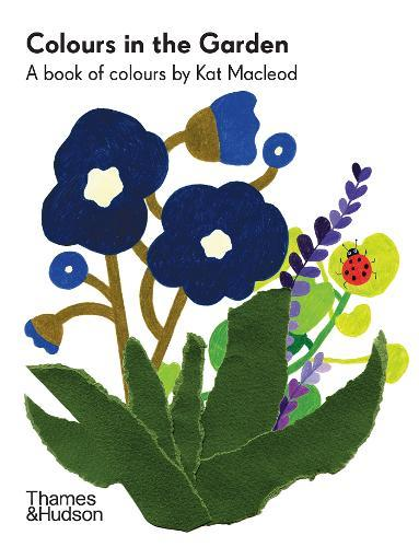 Colours in the Garden: A Book of Colours by Kat Macleod