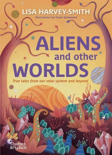 Aliens and Other Worlds: True Tales from Our Solar SystemandBeyond