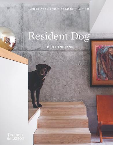 Resident Dog: Incredible Homes and the Dogs ThatLiveThere