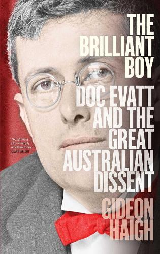 The Brilliant Boy: Doc Evatt and the Great Australian Dissent