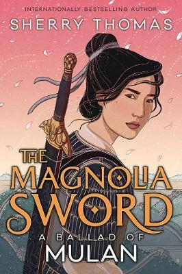 The Magnolia Sword: A BalladofMulan