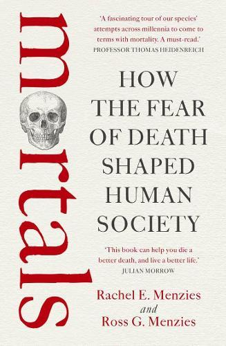 Mortals: How the Fear of Death Shaped Human Society