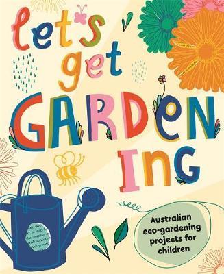 Let's Get Gardening: Australian Eco-gardening ProjectsforChildren