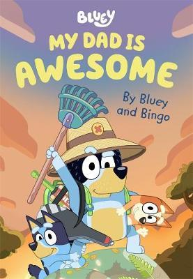 Bluey: My Dad is Awesome (by Bluey and Bingo)