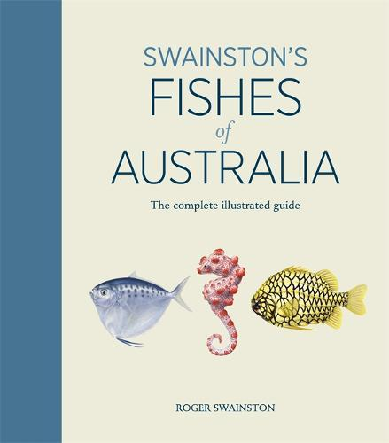 Swainston's Fishes of Australia: The completeillustratedguide