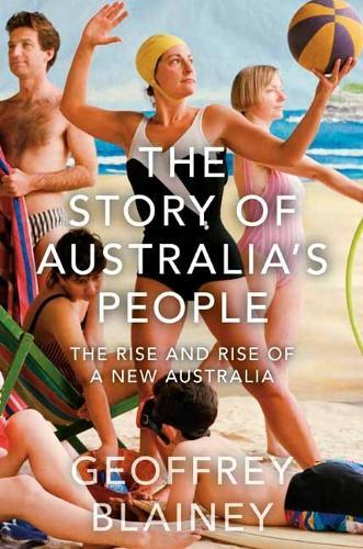 The Story of Australia's People Vol. II: The Rise and Rise of aNewAustralia