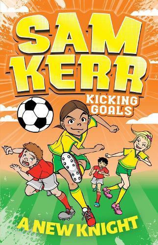 A New Knight: Sam Kerr: Kicking Goals #2