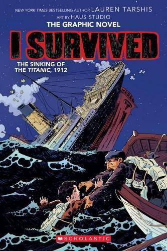 I Survived the Sinking of the Titanic, 1912 (the Graphic Novel)