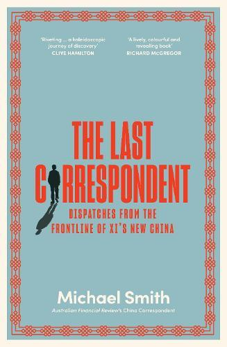 The Last Correspondent: Dispatches from the frontline of Xi'snewChina
