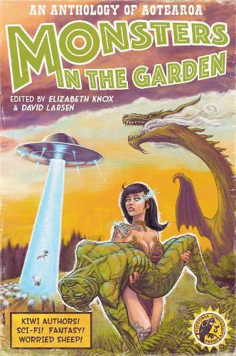 Monsters in the Garden: An Anthology of Aotearoa New Zealand Science FictionandFantasy
